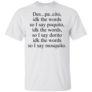 Despacito Idk The Words So I Say Dorito Shirt, Hoodie, Tank Apparel