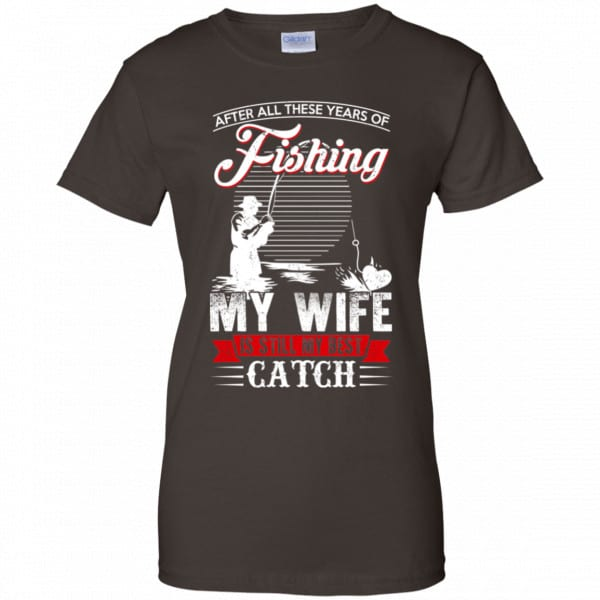 After All These Years Of Fishing My Wife Is Still My Best Catch T-Shirts, Hoodie, Tank Apparel 12
