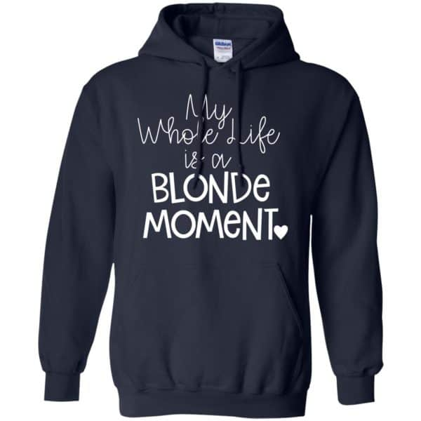 My Whole Life Is A Blonde Moment Shirt, Hoodie, Tank Apparel 8