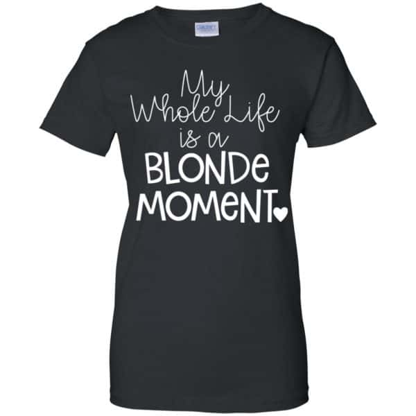 My Whole Life Is A Blonde Moment Shirt, Hoodie, Tank Apparel 11