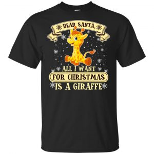 Dear Santa All I Want For Christmas Is A Giraffe T-Shirts, Hoodie, Sweater Apparel