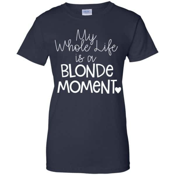 My Whole Life Is A Blonde Moment Shirt, Hoodie, Tank Apparel 13