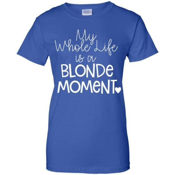My Whole Life Is A Blonde Moment Shirt, Hoodie, Tank Apparel 14
