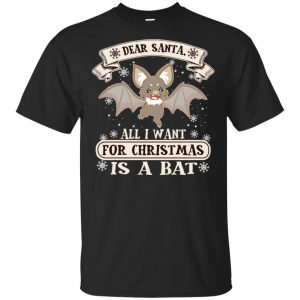 Dear Santa All I Want For Christmas Is A Bat T-Shirts, Hoodie, Sweater Apparel