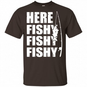 Here Fishy Fishy Fishy Fishing Shirt, Hoodie, Tank Apparel 2