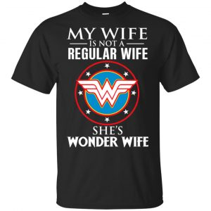 My Wife Is Not A Regular Wife She's Wonder Wife Shirt, Hoodie, Tank Apparel