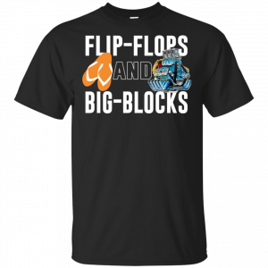 Flip Flops And Big Blocks Shirt, Hoodie, Tank