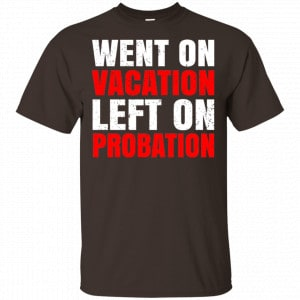 Went On Vacation Left On Probation Funny Travel Humor Joke Shirt, Hoodie, Tank Apparel 2
