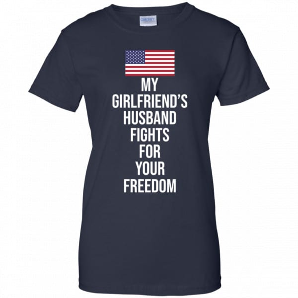 My Girlfriend's Husband Fights For Your Freedom Shirt, Hoodie, Tank