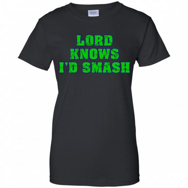 Lord Knows I'd Smash Shirt, Hoodie, Tank