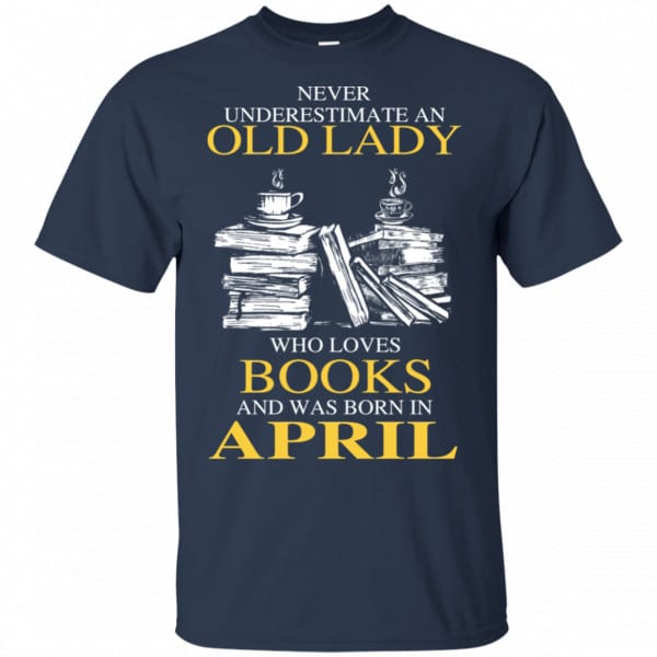 An Old Lady Who Loves Books And Was Born In April Shirt, Hoodie, Tank New Designs