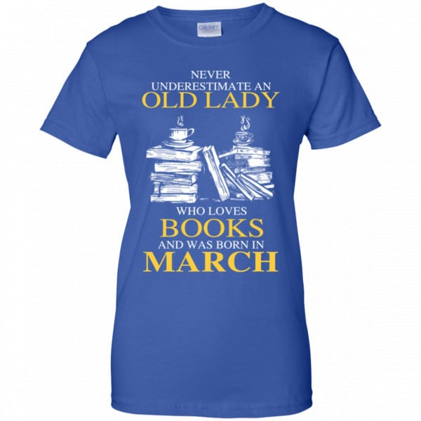 An Old Lady Who Loves Books And Was Born In March Shirt, Hoodie, Tank