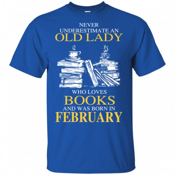 An Old Lady Who Loves Books And Was Born In February Shirt, Hoodie, Tank New Designs