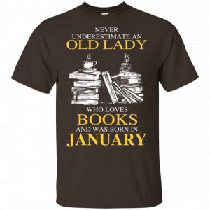 An Old Lady Who Loves Books And Was Born In January Shirt, Hoodie, Tank New Designs