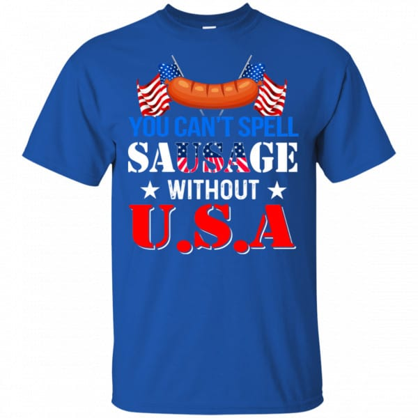 You Can't Spell Sausage Without USA Shirt, Hoodie, Tank Apparel 5