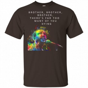 Brother Brother Brother There's Far Too Many Of You Dying Marvin Gaye Shirt, Hoodie, Tank New Designs