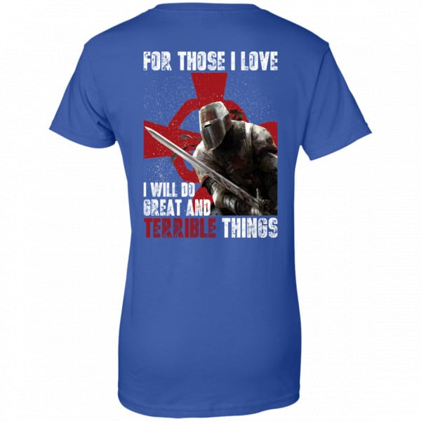 For Those I Love I Will Do Great And Terrible Things Knights Templar Shirt, Hoodie, Tank New Designs 14