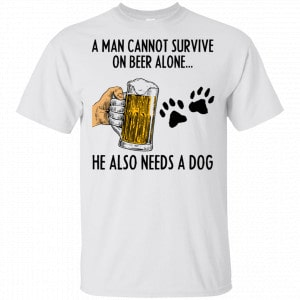 A Man Cannot Survive On Beer Alone He Also Needs A Dog Shirt, Hoodie, Tank New Designs 2