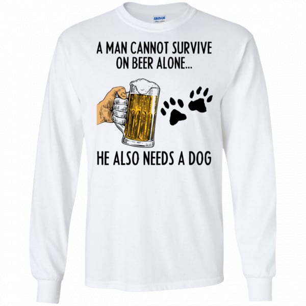 A Man Cannot Survive On Beer Alone He Also Needs A Dog Shirt, Hoodie, Tank New Designs