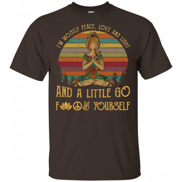 Yoga I'm Mostly Peace Love And Light And A Little Go Fuck Yourself Shirt, Hoodie, Tank Funny Quotes 4