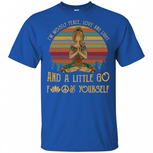 Yoga I'm Mostly Peace Love And Light And A Little Go Fuck Yourself Shirt, Hoodie, Tank Funny Quotes 5