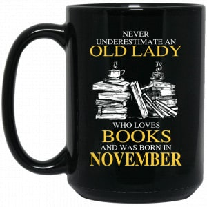 An Old Lady Who Loves Books And Was Born In November Mug Coffee Mugs