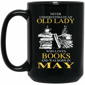 An Old Lady Who Loves Books And Was Born In May Mug Coffee Mugs 2