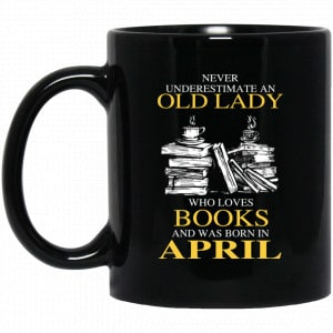 An Old Lady Who Loves Books And Was Born In April Mug Coffee Mugs