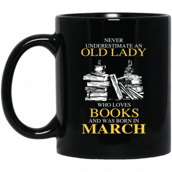 An Old Lady Who Loves Books And Was Born In March Mug Coffee Mugs