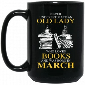 An Old Lady Who Loves Books And Was Born In March Mug Coffee Mugs 2