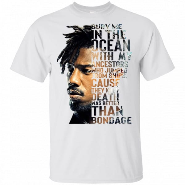 Bury Me In The Ocean With My Accestors Erik Killmonger Quotes Shirt, Hoodie, Tank