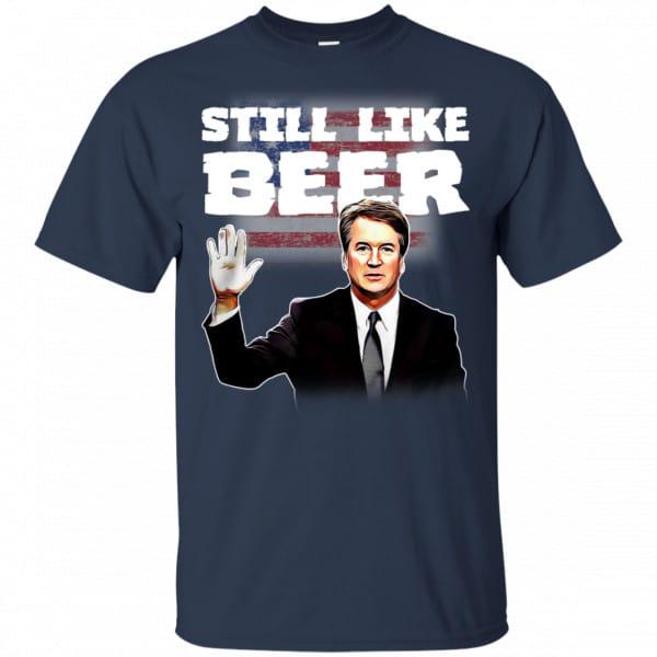 """""""Still Like Beer"""" Judge Kavanaugh Shirt, Hoodie, Tank New Designs 6"""