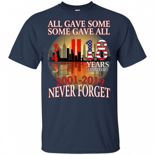 All Gave Some Some Gave All 343 18 Years Anniversary 2001 2019 Never Forget Shirt, Hoodie, Tank New Designs