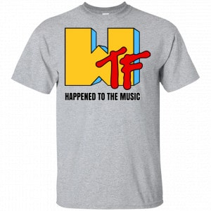 WTF Happend To The Music Shirt, Hoodie, Tank New Designs