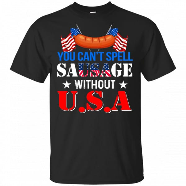 You Can't Spell Sausage Without USA Shirt, Hoodie, Tank Apparel 3