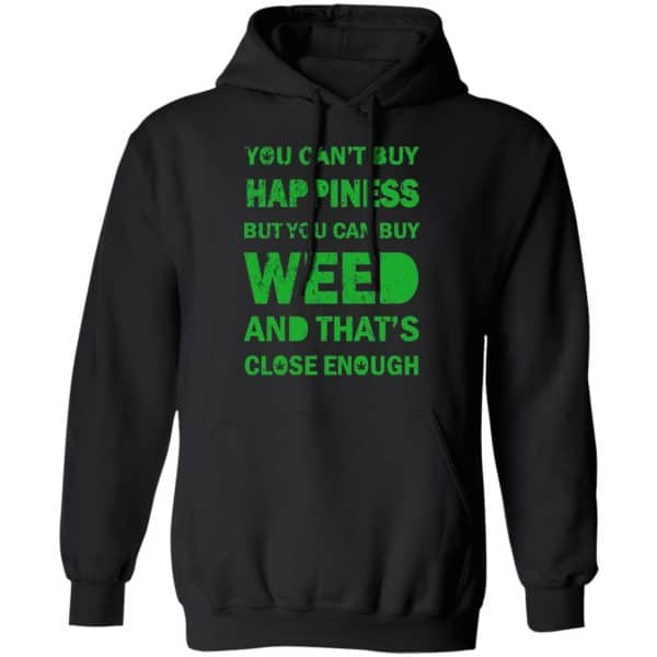 You Can't Buy Happiness But You Can Buy Weed And That's Close Enough Shirt, Hoodie, Tank Apparel 7