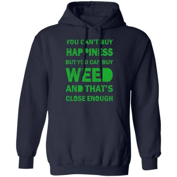 You Can't Buy Happiness But You Can Buy Weed And That's Close Enough Shirt, Hoodie, Tank Apparel 8