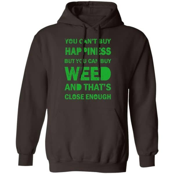 You Can't Buy Happiness But You Can Buy Weed And That's Close Enough Shirt, Hoodie, Tank Apparel 9