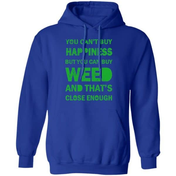 You Can't Buy Happiness But You Can Buy Weed And That's Close Enough Shirt, Hoodie, Tank Apparel 10