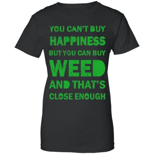 You Can't Buy Happiness But You Can Buy Weed And That's Close Enough Shirt, Hoodie, Tank Apparel 11