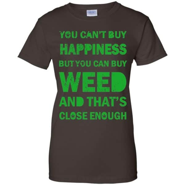 You Can't Buy Happiness But You Can Buy Weed And That's Close Enough Shirt, Hoodie, Tank Apparel 12