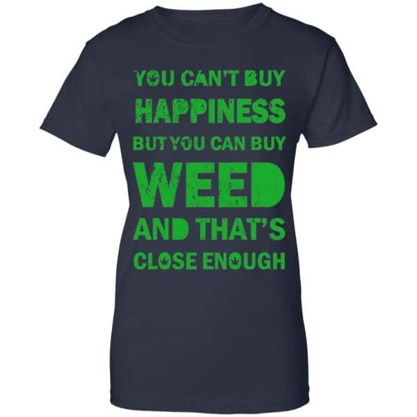 You Can't Buy Happiness But You Can Buy Weed And That's Close Enough Shirt, Hoodie, Tank Apparel 13