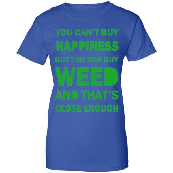 You Can't Buy Happiness But You Can Buy Weed And That's Close Enough Shirt, Hoodie, Tank Apparel 14