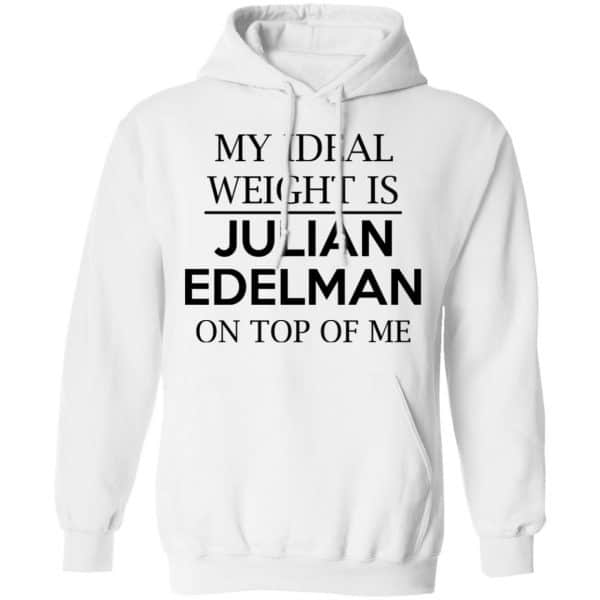 My Ideal Weight Is Julian Edelman On Top Of Me Shirt, Hoodie, Tank