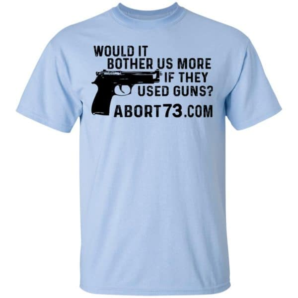 Would It Bother Us More if They Used Guns Shirt, Hoodie, Tank Apparel 5