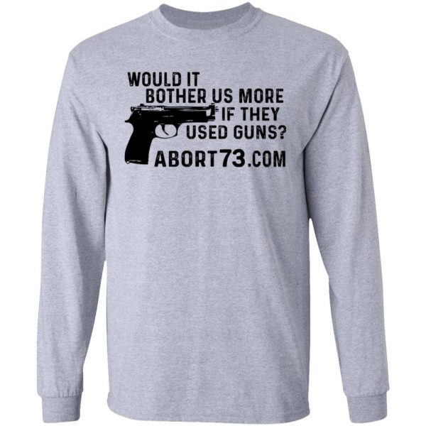 Would It Bother Us More if They Used Guns Shirt, Hoodie, Tank Apparel 6