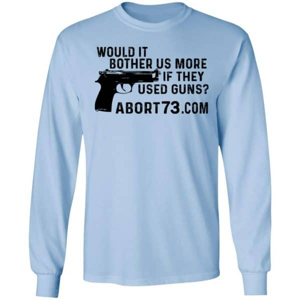 Would It Bother Us More if They Used Guns Shirt, Hoodie, Tank Apparel 8