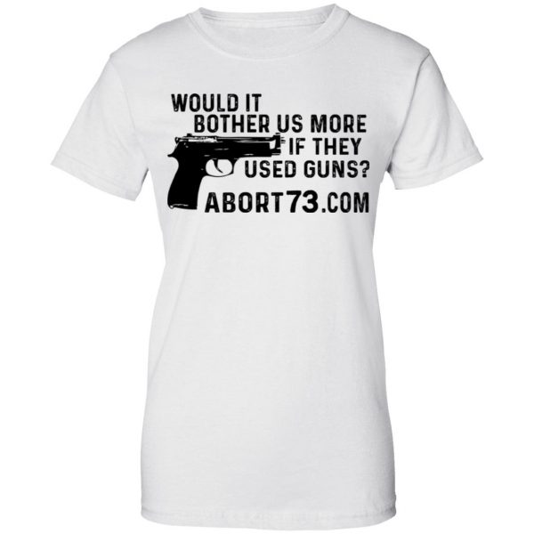 Would It Bother Us More if They Used Guns Shirt, Hoodie, Tank Apparel 13
