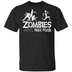 Zombies Hate Fast Food Shirt, Hoodie, Tank New Designs