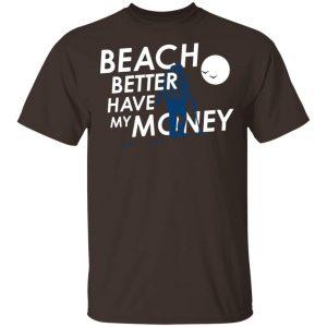 Beach Better Have My Money Shirt, Hoodie, Tank New Designs